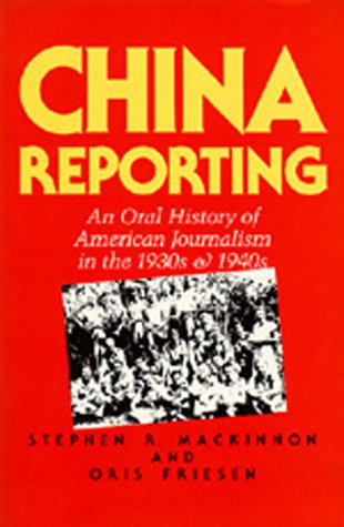 China Reporting: An Oral History of American Journalism in the 1930s and 1940s