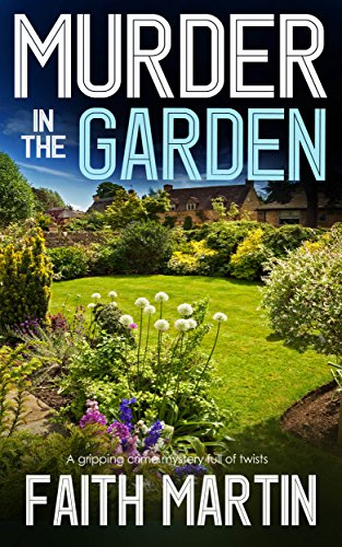 MURDER IN THE GARDEN a gripping crime mystery full of twists (English Edition) por FAITH MARTIN