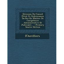 Decisions Du Conseil D'Etat Et Ordonnances Du Roi En Matiere de Competence Administrative Et Judiciaire...