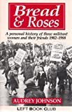 Bread & roses: A personal history of three militant women and their friends, 1902-1988