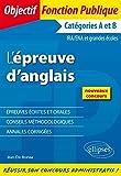 L'Epreuve d'Anglais Épreuves Écrites et Orales Catégories A et B ...