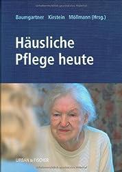 Häusliche Pflege heute: Handbuch und Nachschlagewerk