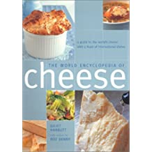 The World Encyclopedia of Cheese: A Guide to the World's Cheese With a Feast of International Dishes