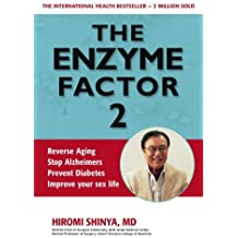 The Enzyme Factor 2: Reverse Aging, Stop Alzheimers, Prevent Diabetes, Improve Your Sex Life by Hiromi Shinya(2013-11-01)