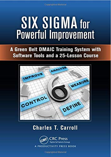 Six Sigma for Powerful Improvement: A Green Belt DMAIC Training System with Software Tools and a 25-Lesson Course (Voice-trainings-software)