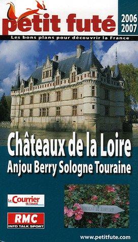 Petit Futé Châteaux de la Loire : Anjou Berry Sologne Touraine