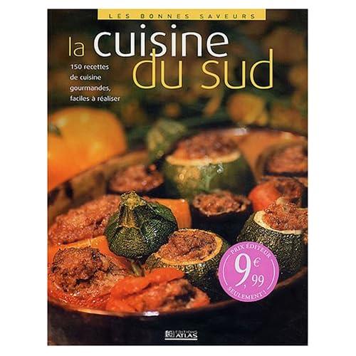 La Cuisine du Sud - 150 recettes de cuisine gourmandes, faciles à réaliser