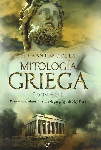El gran libro de la mitología griega: basado en el manual de mitología griega de H. J. Rose (Historia) por Robin Hard