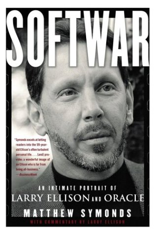 [(Softwar: An Intimate Portrait of Larry Ellison and Oracle )] [Author: Matthew Symonds] [Sep-2004]