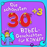Die schönsten 30plus3 Bibel-Geschichten für Kinder (Kinderbibel: Bibelgeschichten - Das Neue Testament)