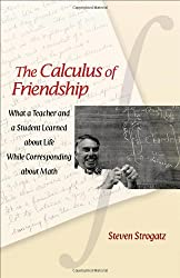 The Calculus of Friendship - What a Teacher and a Student Learned about Life while Corresponding about Math