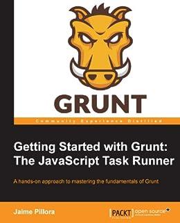 Getting Started with Grunt: The JavaScript Task Runner von [Pillora, Jaime]