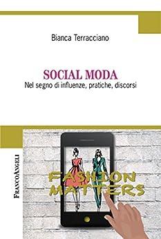 Social Moda: Nel segno di influenze, pratiche, discorsi di [Terracciano, Bianca]