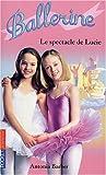 Ballerine, Tome 12 : Le spectacle de Lucie