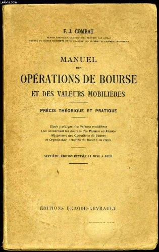 MANUEL DES OPERATIONS DE BOURSE ET DES VALEURS MOBILIERES précis théorique et pratique par F. J. COMBAT