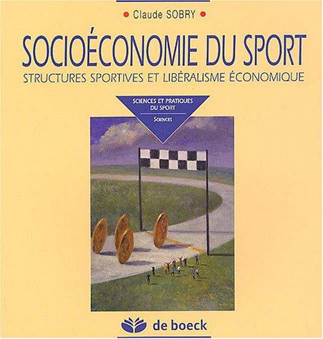 Socioéconomie du sport : Structures sportives et libéralisme économique par Claude Sobry