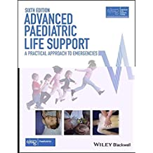 Advanced Paediatric Life Support: A Practical Approach to Emergencies (Advanced Life Support Group)