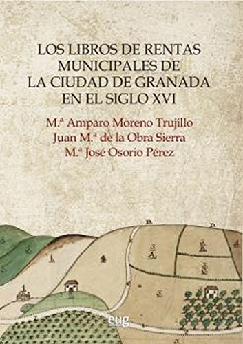 LOS LIBROS DE RENTAS MUNICIPALES DE LA CIUDAD DE GRANADA EN EL SIGLO XVI (Monumenta Regni Granatensis Histórica)
