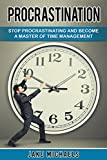 Procrastination: Stop Procrastinating and Become a Master of Time Management ((Focus, Productivity, Clean Living))