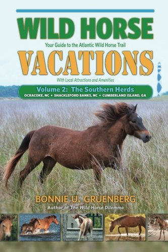 Wild Horse Vacations: Your Guide to the Atlantic Wild Horse Trail: Volume 2: Ocracoke, NC, Shackleford Banks, NC, Cumberland Island, GA
