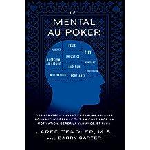 Le Mental Au Poker: Des stratégies ayant fait leurs preuves pour mieux gérer le tilt, la confiance, la motivation, gérer la variance, et plus.