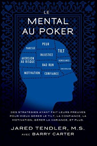 Le Mental Au Poker: Des stratégies ayant fait leurs preuves pour mieux gérer le tilt, la confiance, la motivation, gérer la variance, et plus. par Jared Tendler