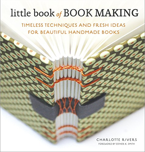 Little Book of Book Making: Timeless Techniques and Fresh Ideas for Beautiful Handmade Books di Charlotte Rivers