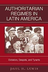 Authoritarian Regimes in Latin America: Dictators, Despots, and Tyrants: Dictators, Despots, and Tyrants (Jaguar Books on Latin America)