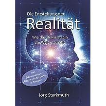 """Die Entstehung der Realität: Wie das Bewusstsein die Welt erschafft – inkl. Ergänzungsband """"Fragen und Antworten zur Realität"""""""