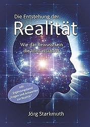 Die Entstehung der Realität: Wie das Bewusstsein die Welt erschafft - inkl. Ergänzungsband
