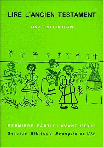 Lire l'ancien testament. Une initiation, tome 1. Avant l'exil par Collectif