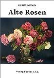 Alte Rosen: 37 bekannte und unbekannte Sorten aus Dithmarscher Gärten