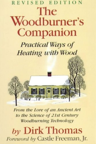 The Woodburner's Companion: Practical Ways of Heating with Wood by Dirk Thomas (2004-10-01)