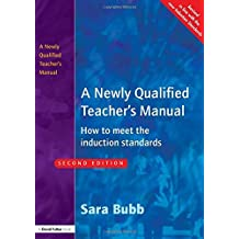 A Newly Qualified Teacher's Manual: How to Meet the Induction Standards by Sara Bubb (2004-07-15)