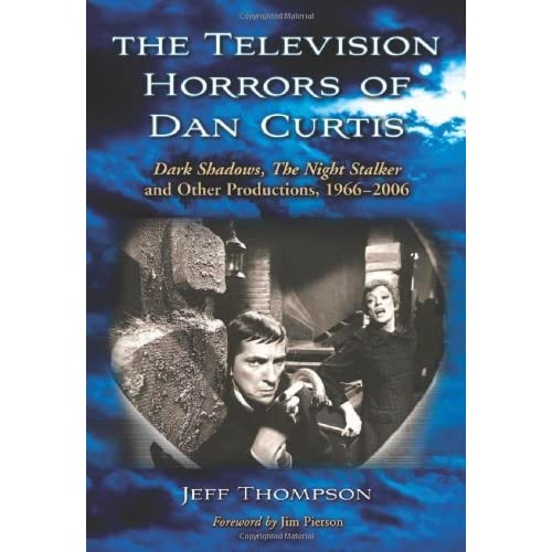 The Television Horrors of Dan Curtis: Dark Shadows, The Night Stalker and Other Productions, 1966-2006 by Jeff Thompson (2009-03-13)