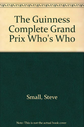 The Guinness Complete Grand Prix Who's Who por Steve Small