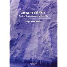 Memoria Del Hielo. Crónica De Un Riojano En La Antártida (Viajes)
