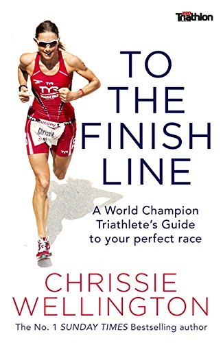 To the Finish Line: A World Champion Triathlete's Guide To Your Perfect Race par Chrissie Wellington