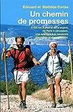 Un chemin de promesses. 6000 km à pied et sans argent, de Paris à Jérusalem. Une aventure à la rencontre des autres et d'eux-mêmes.