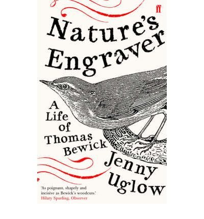 [ NATURE'S ENGRAVER A LIFE OF THOMAS BEWICK BY UGLOW, JENNY](AUTHOR)PAPERBACK