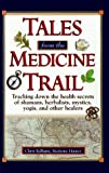 Tales from the Medicine Trail: Tracking Down the Health Secrets of Shamans, Herbalists, Mystics, Yogis, and Other Healers by Chris Kilham (2000-07-07)