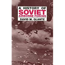 A History of Soviet Airborne Forces (Soviet (Russian) Military Theory and Practice) by David M. Glantz (1994-11-03)