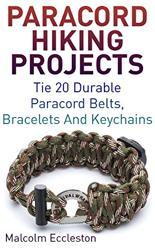 Paracord Hiking Projects: Tie 20 Durable Paracord Belts, Bracelets And Keychains (English Edition)