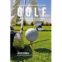 El Programa Completo de Entrenamiento de Fuerza Para Golf: Desarrolle Mas Fuerza, Velocidad, Agilidad, Y Resistencia, a Traves del Entrenamiento de Fu