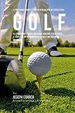 El  Programa Completo de Entrenamiento de Fuerza Para Golf: Desarrolle Mas Fuerza, Velocidad, Agilidad, y Resistencia, a Traves del Entrenamiento de F