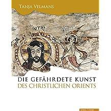 Die gefährdete Kunst des christlichen Orients: Geschichte, Architektur, Kunst (Kalliope - Studien Zur Griechischen Und Lateinischen Poesie)