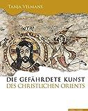 Die gefährdete Kunst des christlichen Orients: Geschichte, Architektur, Kunst (Kalliope - Studien Zur Griechischen Und Lateinischen Poesie, Band 85)