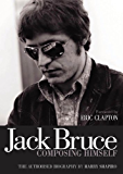 Jack Bruce Composing Himself: The Authorised Biography (English Edition)
