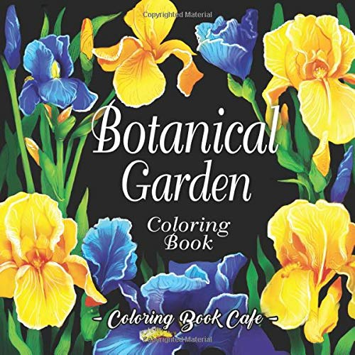 Botanical Garden Coloring Book An Adult Coloring Book Featuring Beautiful Flowers And Floral Designs For Stress Relief And Relaxation