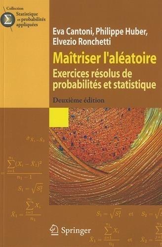 Ma????triser l'al????atoire: Exercices r????solus de probabilit????s et statistique (Statistique et probabilit????s appliqu????es) (French Edition) by Eva Cantoni (2009-09-21)